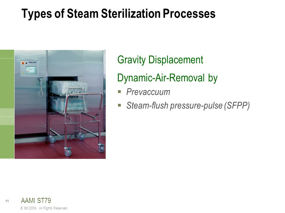 11 © 3M 2009. All Rights Reserved. Types of Steam Sterilization Processes Gravity Displacement Dynamic-Air-Removal by  Prevaccuum  Steam-flush press