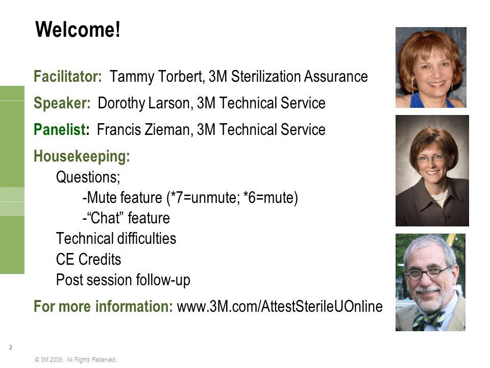 2 © 3M 2009. All Rights Reserved. Welcome! Facilitator: Tammy Torbert, 3M Sterilization Assurance Speaker: Dorothy Larson, 3M Technical Service Paneli