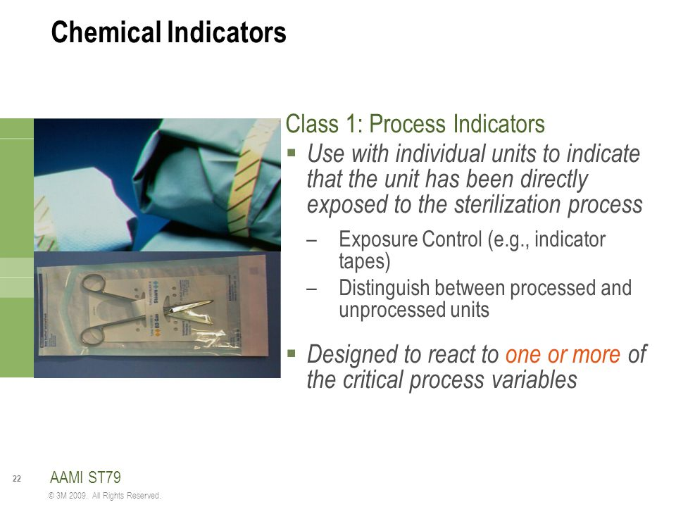22 © 3M 2009. All Rights Reserved. Chemical Indicators Class 1: Process Indicators  Use with individual units to indicate that the unit has been dire