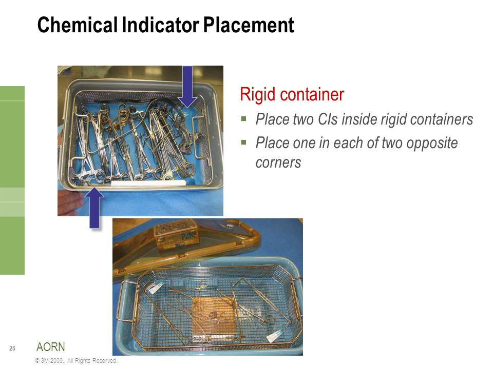 26 © 3M 2009. All Rights Reserved. Chemical Indicator Placement Rigid container  Place two CIs inside rigid containers  Place one in each of two opp