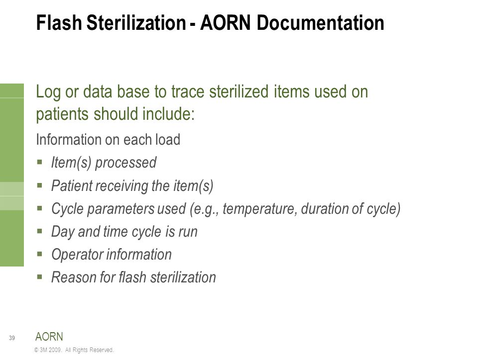 39 © 3M 2009. All Rights Reserved. Flash Sterilization - AORN Documentation Log or data base to trace sterilized items used on patients should include