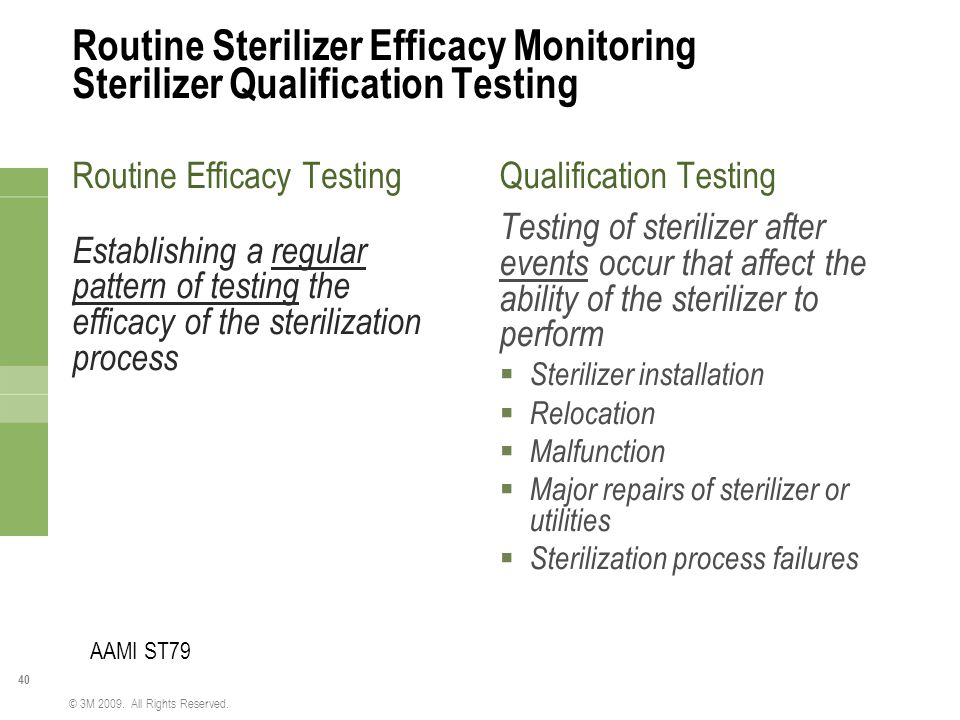 40 © 3M 2009. All Rights Reserved. Routine Sterilizer Efficacy Monitoring Sterilizer Qualification Testing Routine Efficacy Testing Establishing a reg