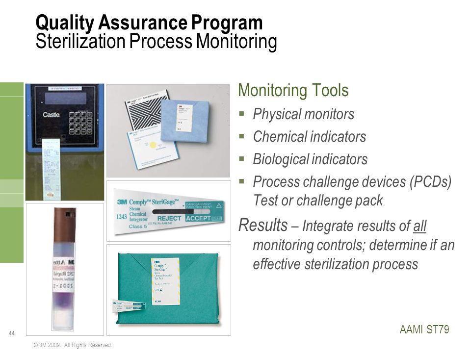 44 © 3M 2009. All Rights Reserved. Quality Assurance Program Sterilization Process Monitoring Monitoring Tools  Physical monitors  Chemical indicato