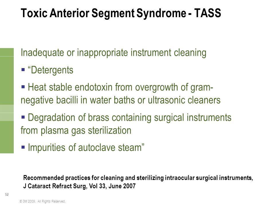 """52 © 3M 2009. All Rights Reserved. Toxic Anterior Segment Syndrome - TASS Inadequate or inappropriate instrument cleaning  """"Detergents  Heat stable"""