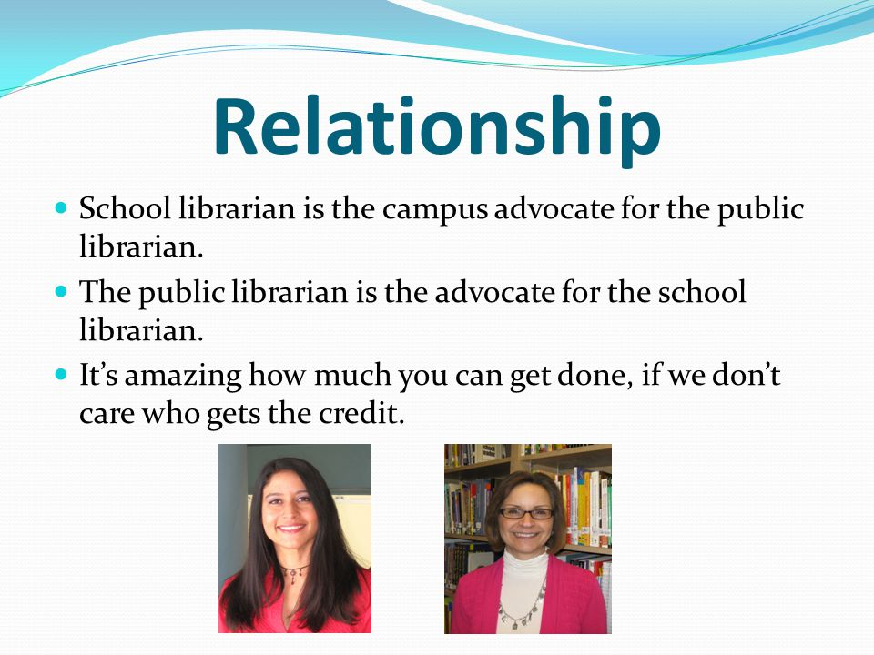 Relationship School librarian is the campus advocate for the public librarian.