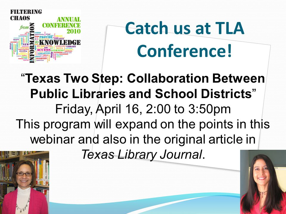 "Catch us at TLA Conference! ""Texas Two Step: Collaboration Between Public Libraries and School Districts"" Friday, April 16, 2:00 to 3:50pm This progra"