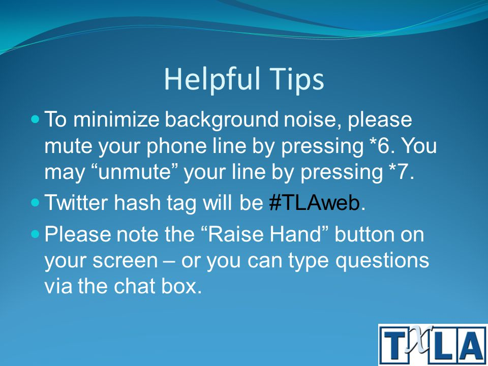 Helpful Tips To minimize background noise, please mute your phone line by pressing *6.