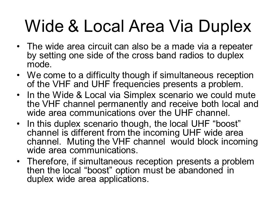 Wide & Local Area Via Duplex The wide area circuit can also be a made via a repeater by setting one side of the cross band radios to duplex mode.