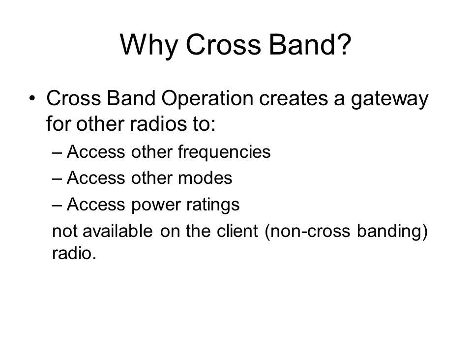 Why Cross Band.