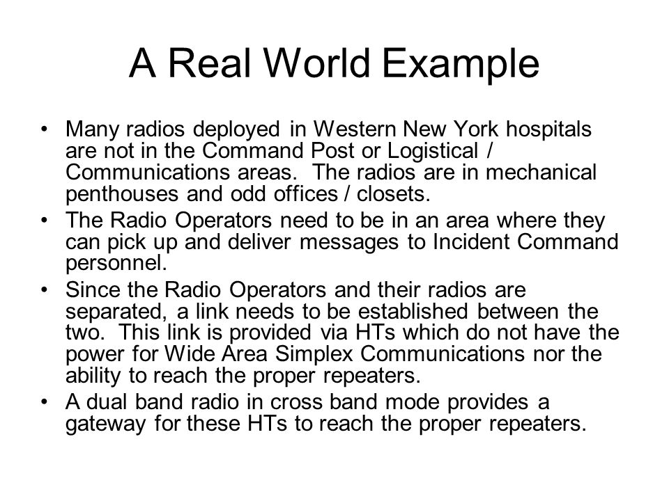 A Real World Example Many radios deployed in Western New York hospitals are not in the Command Post or Logistical / Communications areas.