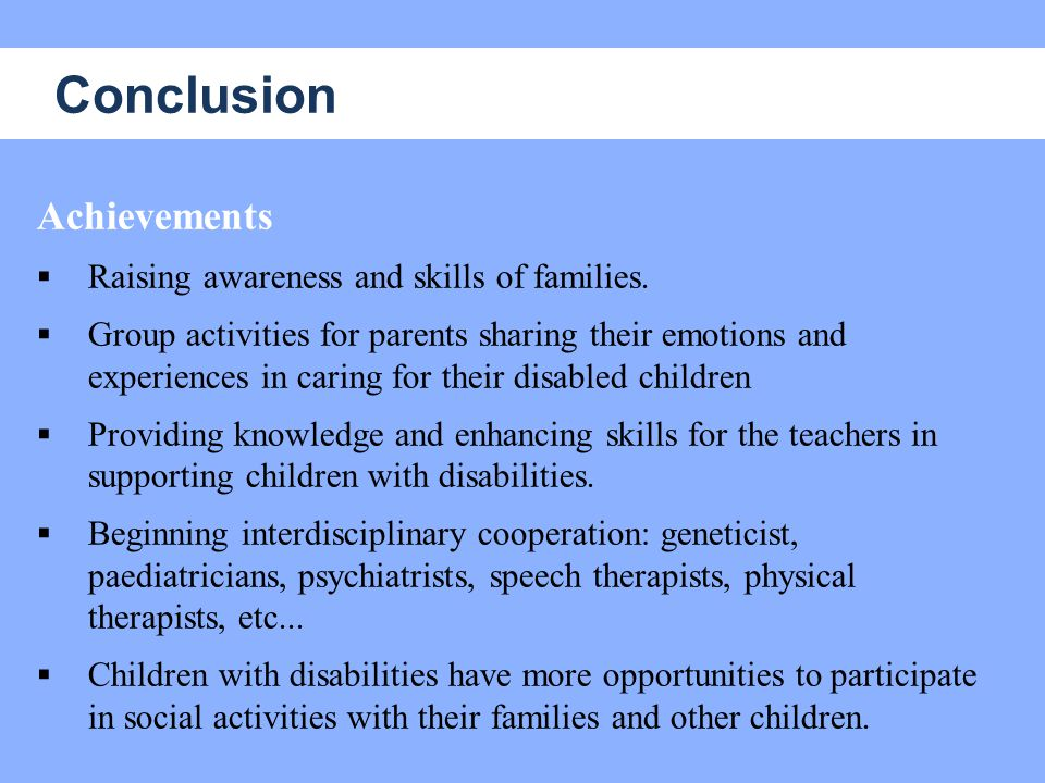Conclusion Achievements  Raising awareness and skills of families.