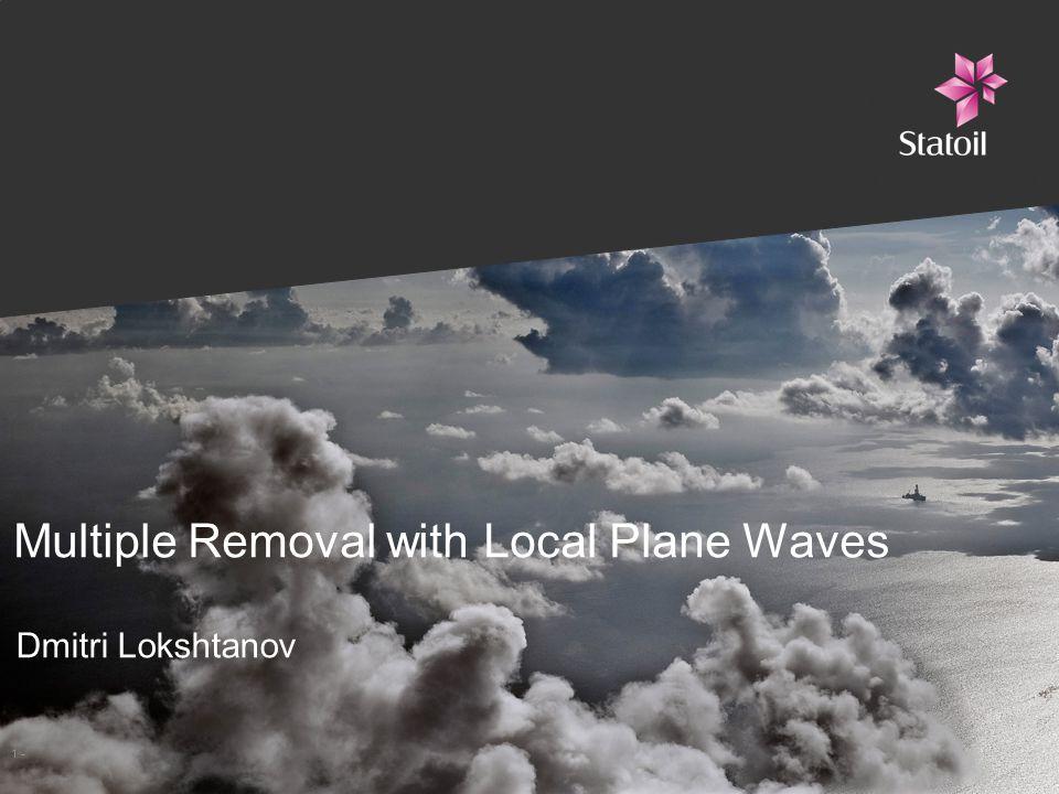 1 - Multiple Removal with Local Plane Waves Dmitri Lokshtanov
