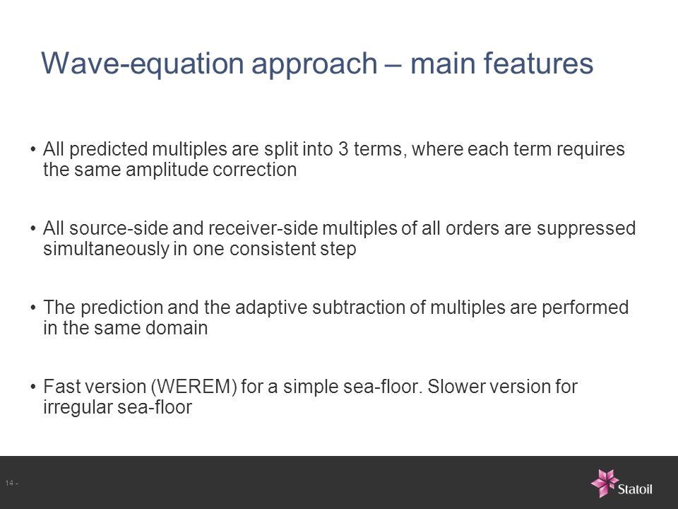 14 - Wave-equation approach – main features All predicted multiples are split into 3 terms, where each term requires the same amplitude correction All