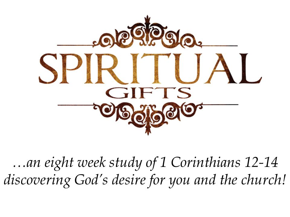 …an eight week study of 1 Corinthians 12-14 discovering God's desire for you and the church!