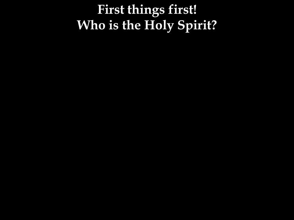 First things first! Who is the Holy Spirit?