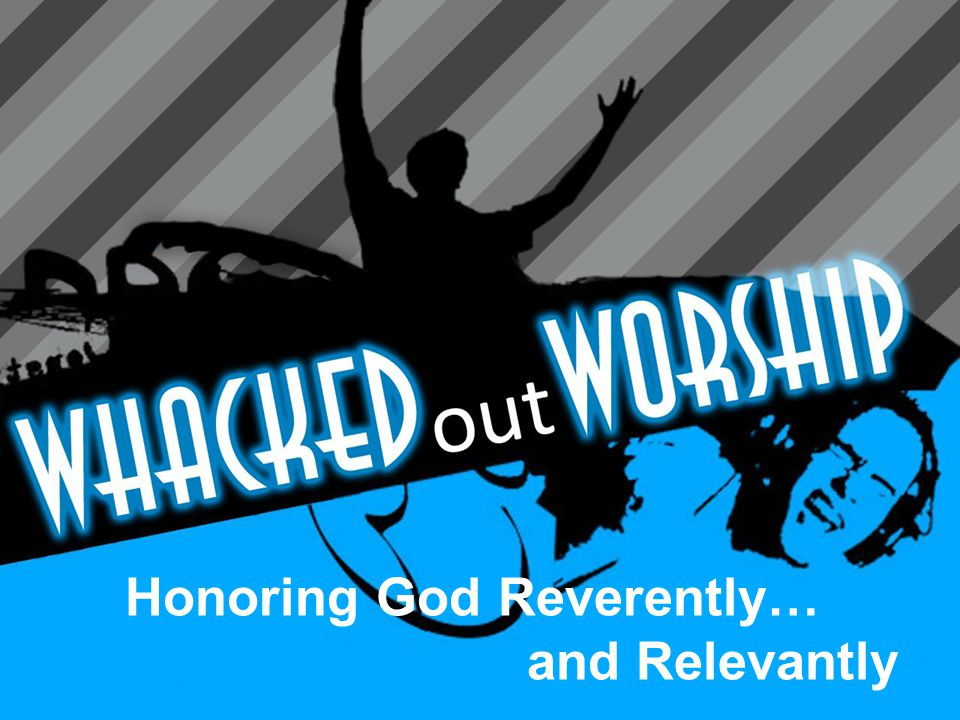 Honoring God Reverently… and Relevantly