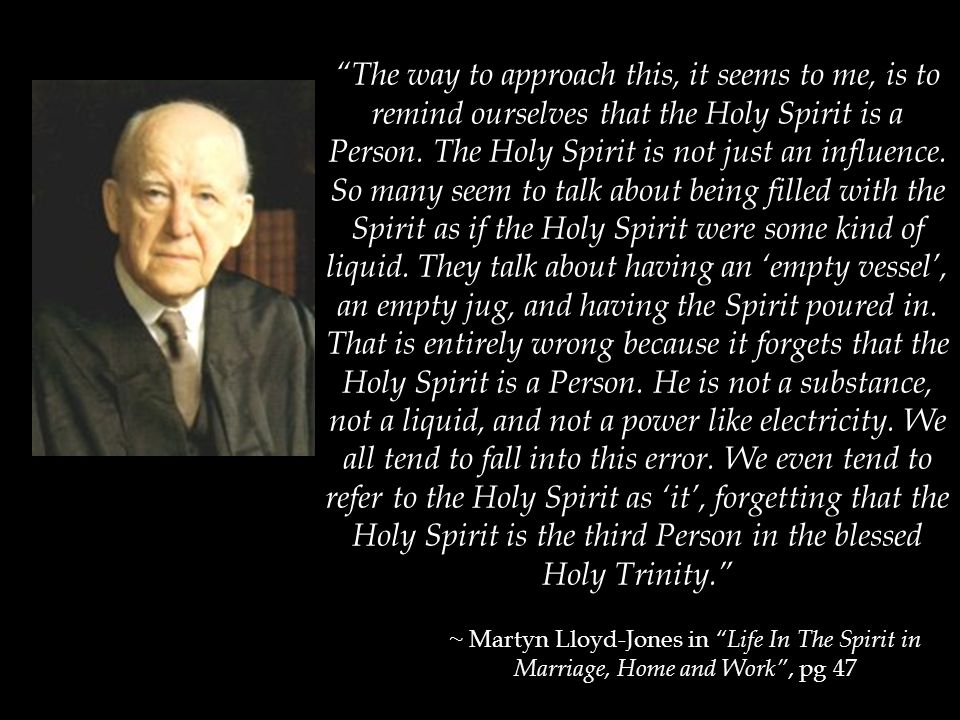 """""""The way to approach this, it seems to me, is to remind ourselves that the Holy Spirit is a Person. The Holy Spirit is not just an influence. So many"""