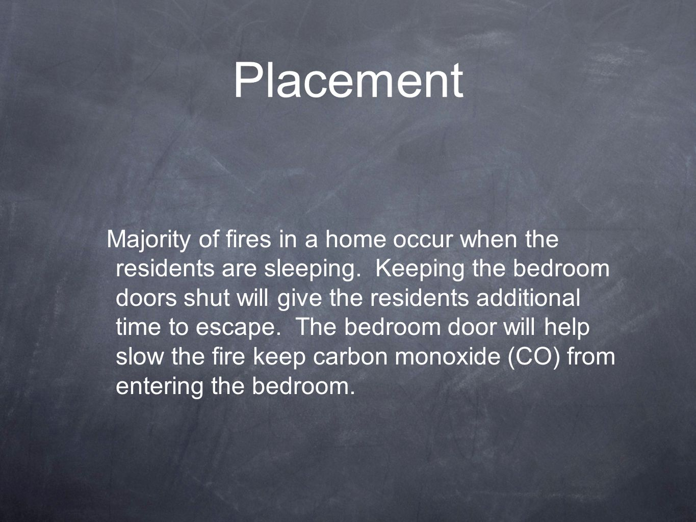 Placement Majority of fires in a home occur when the residents are sleeping.