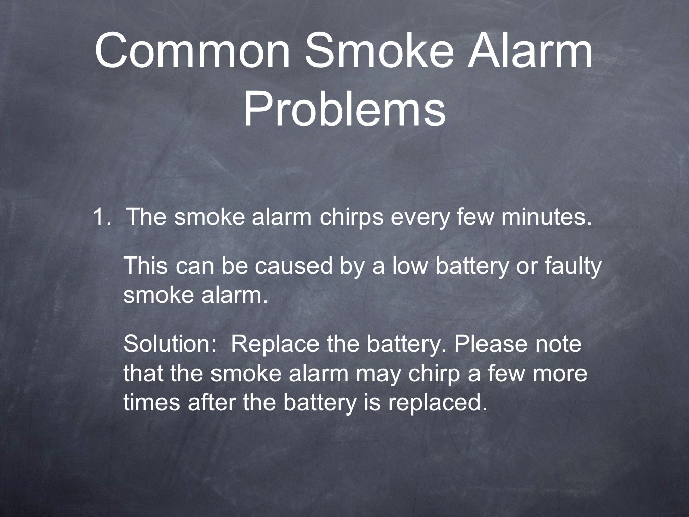 Common Smoke Alarm Problems 1.The smoke alarm chirps every few minutes.