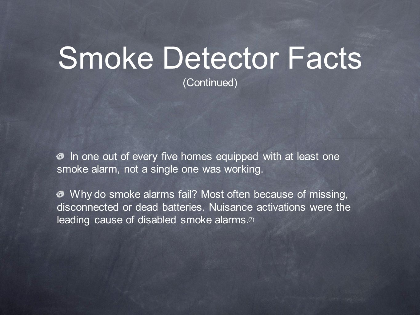 Smoke Detector Facts (Continued) In one out of every five homes equipped with at least one smoke alarm, not a single one was working.