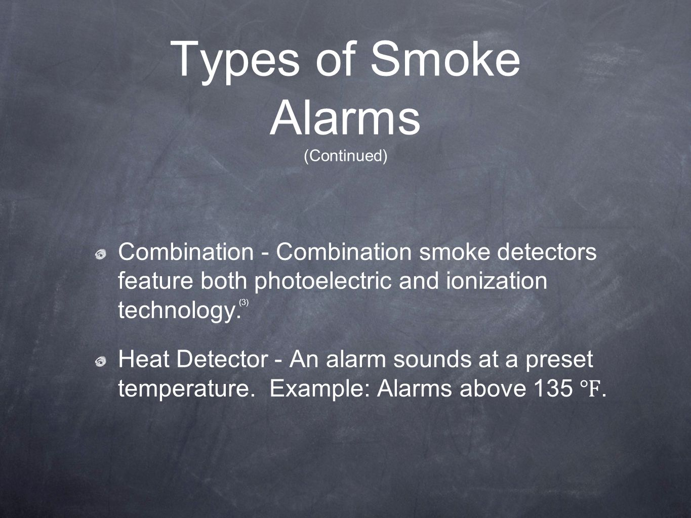 Types of Smoke Alarms (Continued) Combination - Combination smoke detectors feature both photoelectric and ionization technology. Heat Detector - An a