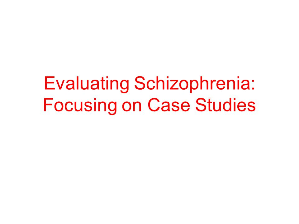 Evaluating Schizophrenia: Focusing on Case Studies