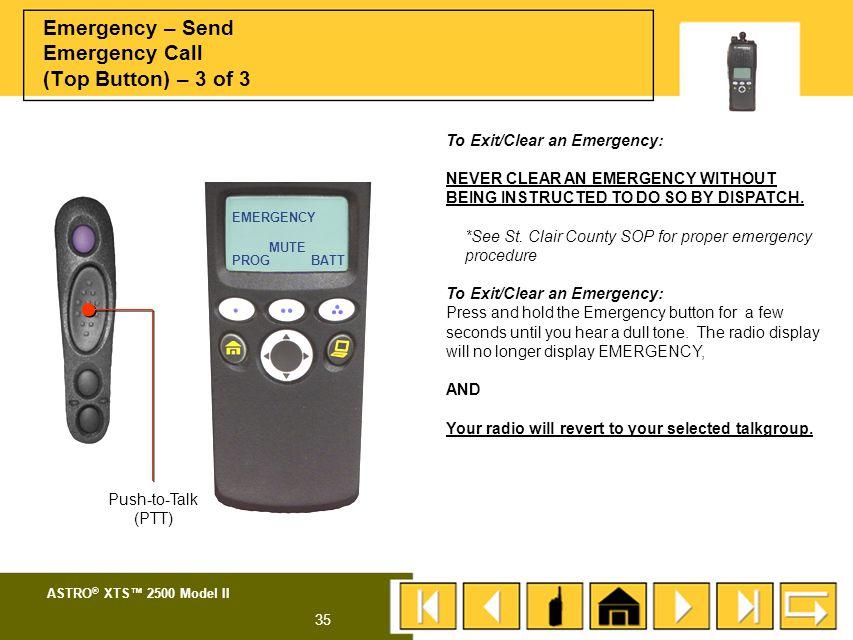 ASTRO ® XTS™ 2500 Model II 34 Emergency Emergency – Send Emergency Call (Top Button) – 2 of 3 EMERGENCY LED BATTPROG MUTE To send an emergency call: P