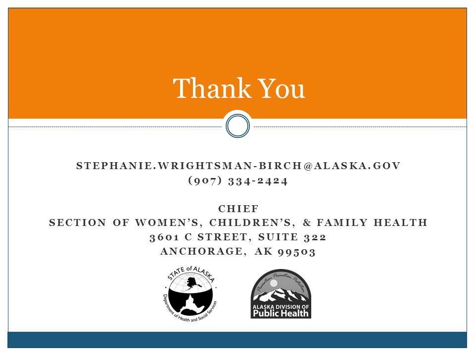 STEPHANIE.WRIGHTSMAN-BIRCH@ALASKA.GOV (907) 334-2424 CHIEF SECTION OF WOMEN'S, CHILDREN'S, & FAMILY HEALTH 3601 C STREET, SUITE 322 ANCHORAGE, AK 99503 Thank You