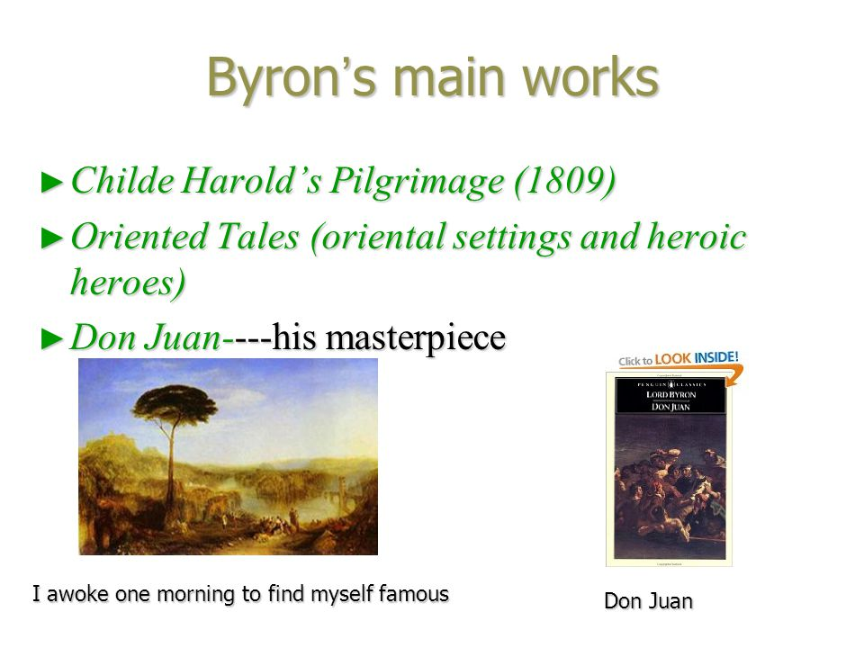 Lecture Outline ► General survey: Byron ' s main works Byron ' s main worksByron ' s main works ► Poem appreciation: The Isles of Greece The Isles of GreeceThe Isles of Greece ► Analysis: Byronic hero Byronic heroByronic hero ► Poem Appreciation: She Walks in Beauty She Walks in BeautyShe Walks in Beauty ► Byron ' s personal life and his literary career ► Byron ' s position in Romanticism