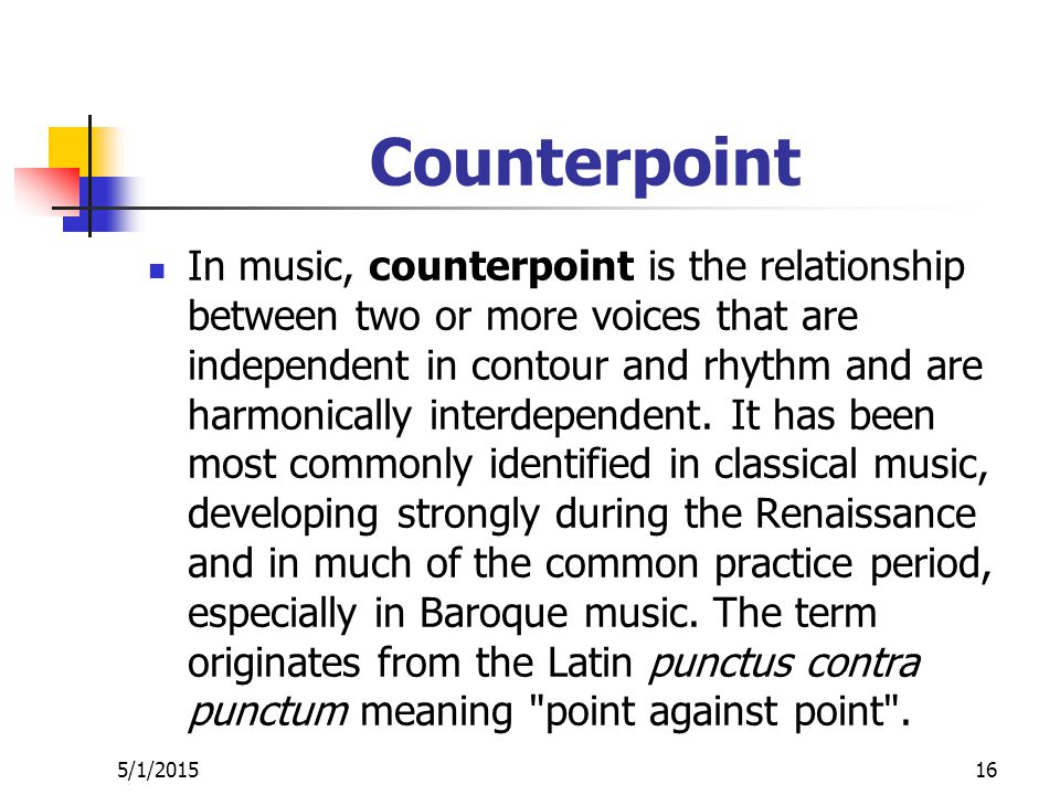 Counterpoint In music, counterpoint is the relationship between two or more voices that are independent in contour and rhythm and are harmonically interdependent.