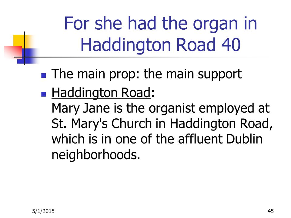 For she had the organ in Haddington Road 40 The main prop: the main support Haddington Road: Mary Jane is the organist employed at St.