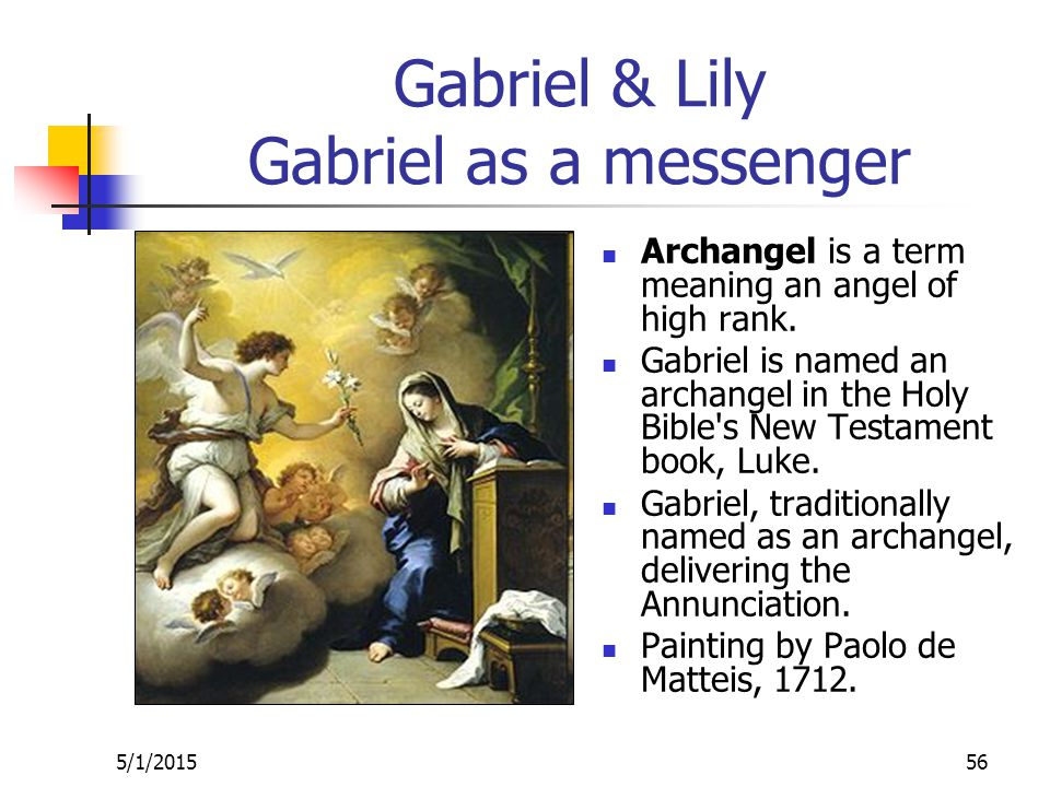 5/1/201556 Gabriel & Lily Gabriel as a messenger Archangel is a term meaning an angel of high rank.