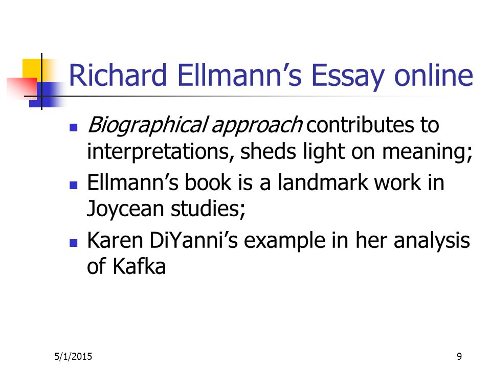 Richard Ellmann's Essay online Biographical approach contributes to interpretations, sheds light on meaning; Ellmann's book is a landmark work in Joycean studies; Karen DiYanni's example in her analysis of Kafka 5/1/20159