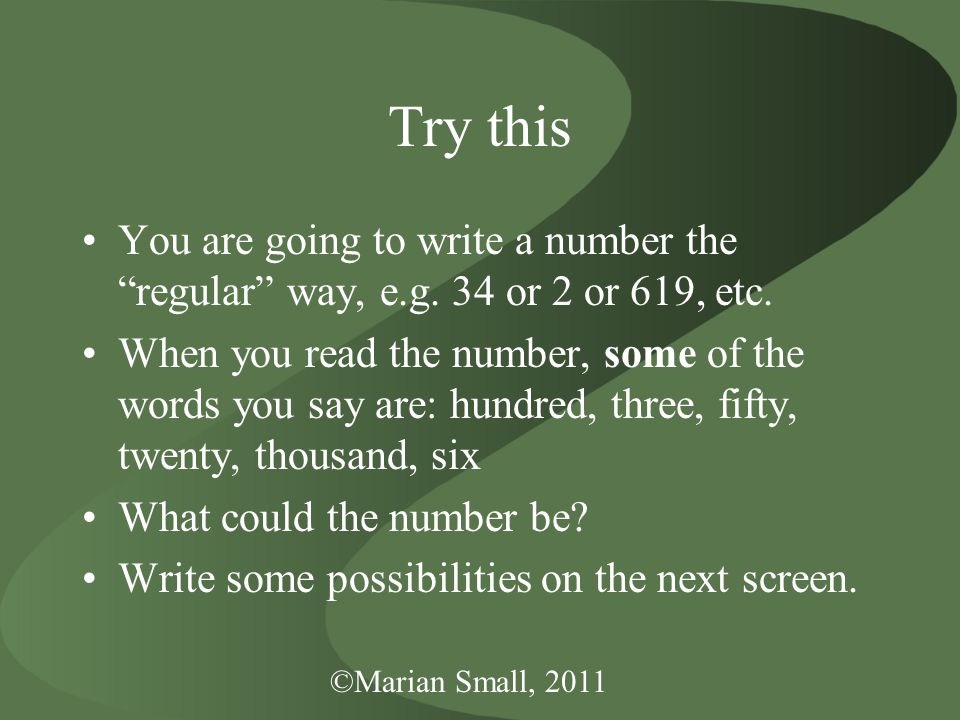 ©Marian Small, 2011 Try this You are going to write a number the regular way, e.g.