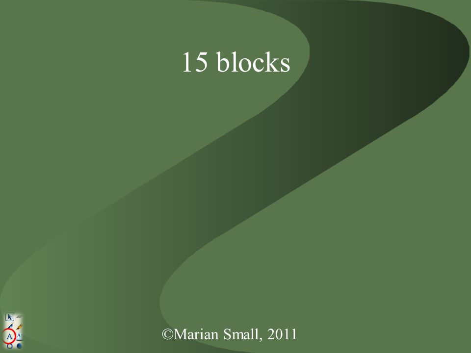 ©Marian Small, 2011 15 blocks