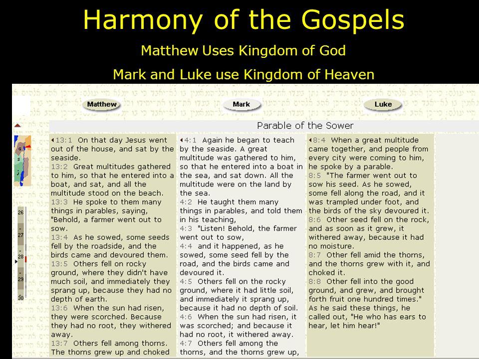 Harmony of the Gospels Matthew Uses Kingdom of God Mark and Luke use Kingdom of Heaven