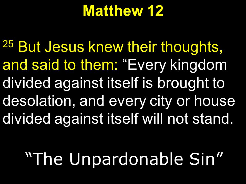 """Matthew 12 25 But Jesus knew their thoughts, and said to them: """"Every kingdom divided against itself is brought to desolation, and every city or house"""