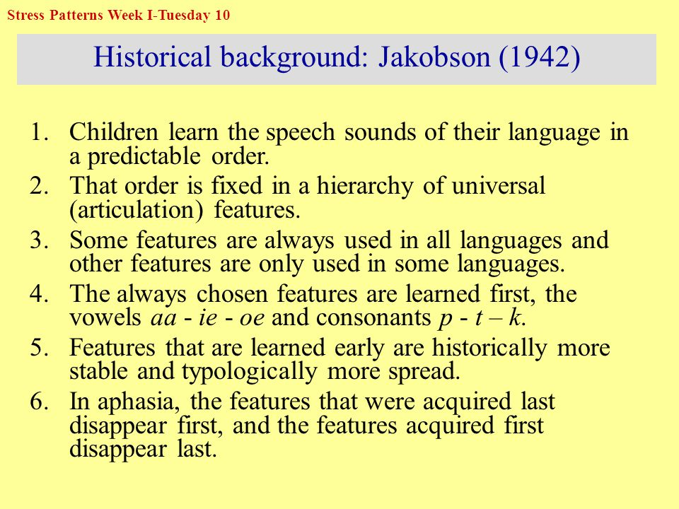 Historical background: Jakobson (1942) 1.Children learn the speech sounds of their language in a predictable order.