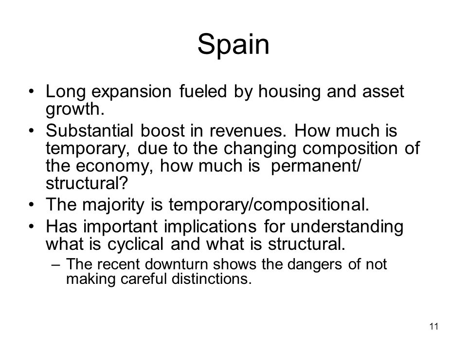 11 Spain Long expansion fueled by housing and asset growth. Substantial boost in revenues. How much is temporary, due to the changing composition of t