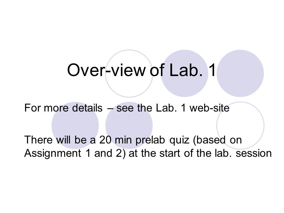 Over-view of Lab. 1 For more details – see the Lab.