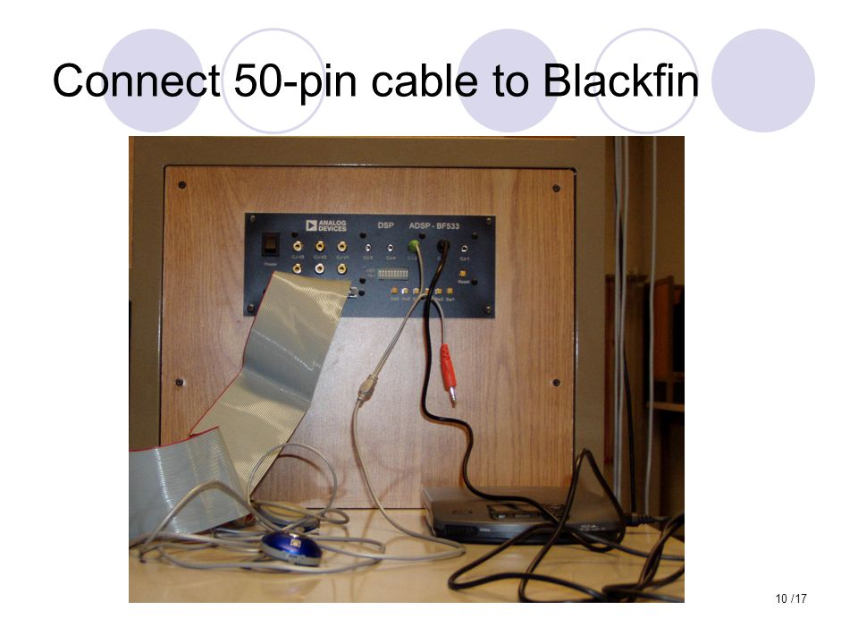 10 /17 Connect 50-pin cable to Blackfin