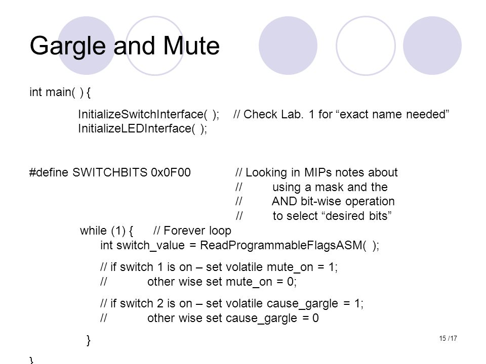 15 /17 Gargle and Mute int main( ) { InitializeSwitchInterface( ); // Check Lab.