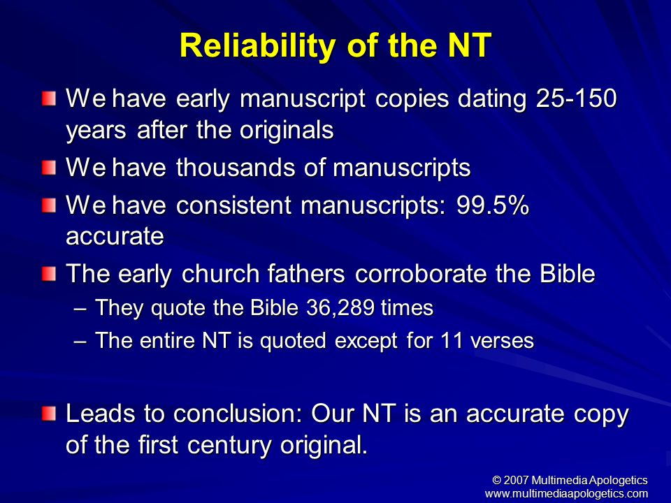 © 2007 Multimedia Apologetics www.multimediaapologetics.com Reliability of NT Author/ Book Date Written Earliest Copies Time Gap Number of Copies Hero