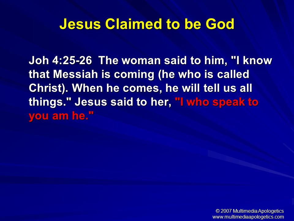 "© 2007 Multimedia Apologetics www.multimediaapologetics.com Jesus Claimed to be God... the high priest asked him, ""Are you the Christ, the Son of the"