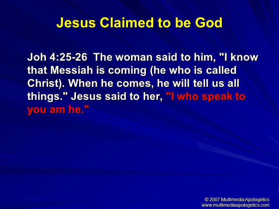 © 2007 Multimedia Apologetics www.multimediaapologetics.com Jesus Claimed to be God...