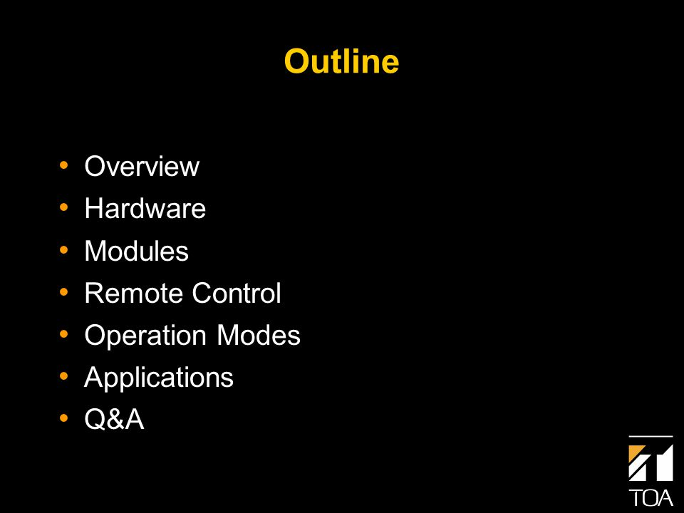 Outline Overview Hardware Modules Remote Control Operation Modes Applications Q&A