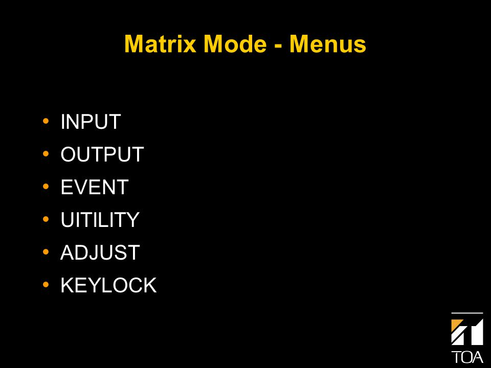 Matrix Mode - Menus INPUT OUTPUT EVENT UITILITY ADJUST KEYLOCK