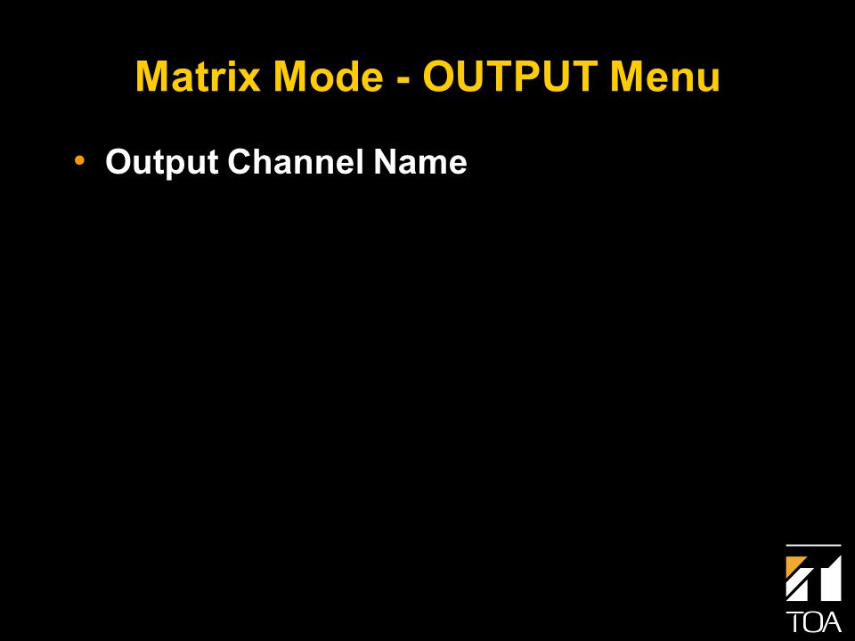 Matrix Mode - OUTPUT Menu Output Channel Name