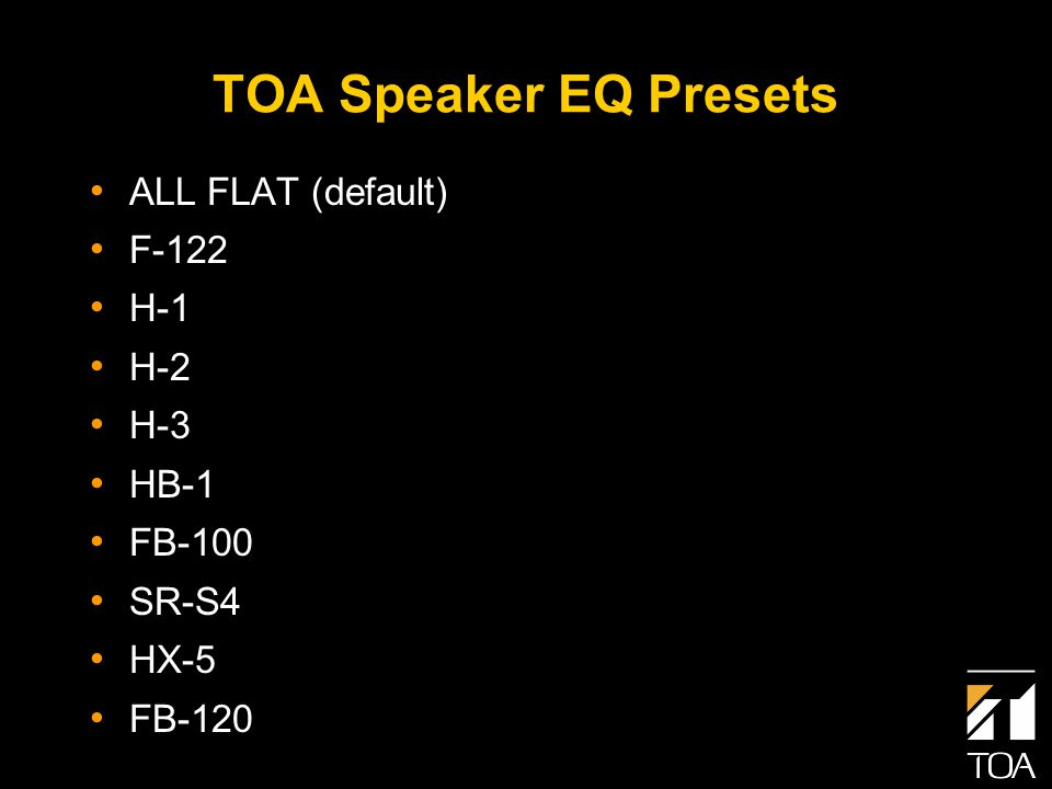 TOA Speaker EQ Presets ALL FLAT (default) F-122 H-1 H-2 H-3 HB-1 FB-100 SR-S4 HX-5 FB-120