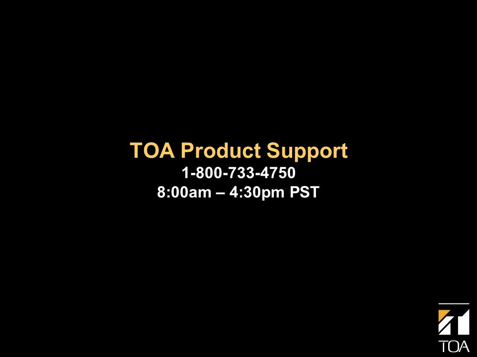 TOA Product Support 1-800-733-4750 8:00am – 4:30pm PST